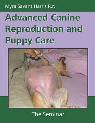 Advanced Canine Reproduction and Puppy Care: The Seminar Cover Image