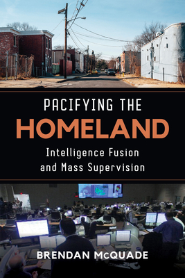 Pacifying the Homeland: Intelligence Fusion and Mass Supervision Cover Image