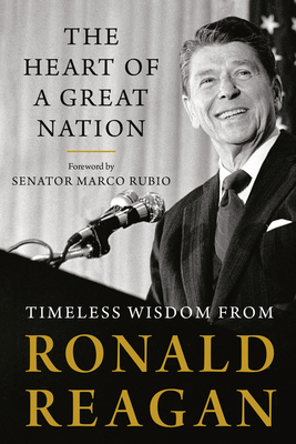 The Heart of a Great Nation: Timeless Wisdom from Ronald Reagan Cover Image