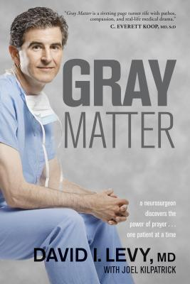 Gray Matter: A Neurosurgeon Discovers the Power of Prayer... One Patient at a Time Cover Image