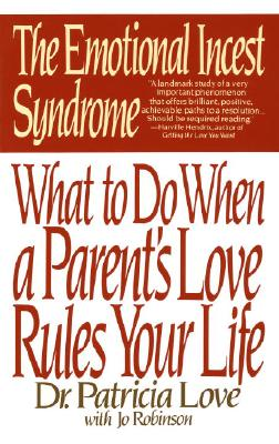 The Emotional Incest Syndrome: What to do When a Parent's Love Rules Your Life Cover Image