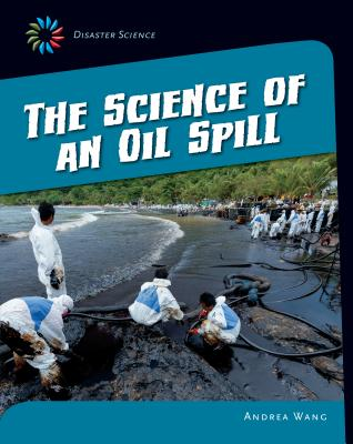 The Science of an Oil Spill (21st Century Skills Library: Disaster Science) Cover Image