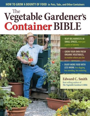 The Vegetable Gardener's Container Bible: How to Grow a Bounty of Food in Pots, Tubs, and Other Containers Cover Image