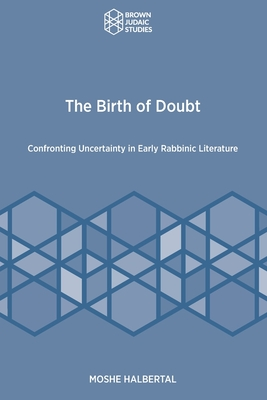 The Birth of Doubt: Confronting Uncertainty in Early Rabbinic Literature Cover Image