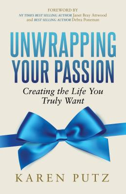 Unwrapping Your Passion: Creating the Life You Truly Want Cover Image