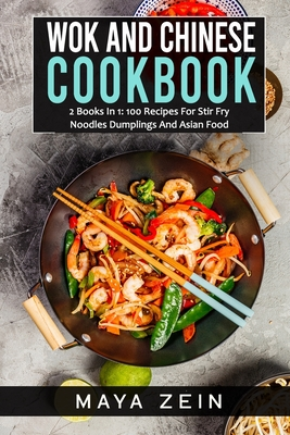 Wok And Chinese Cookbook: 2 Books In 1: 100 Recipes For Stir Fry Noodles Dumplings And Asian Food Cover Image