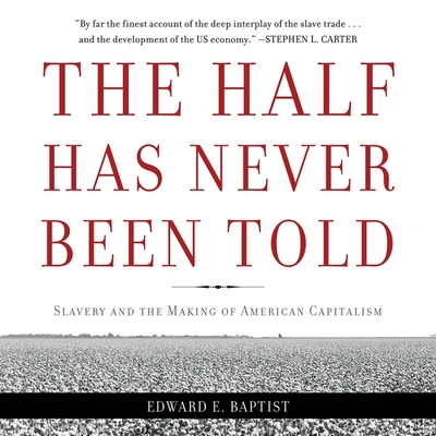 The Half Has Never Been Told: Slavery and the Making of American Capitalism Cover Image