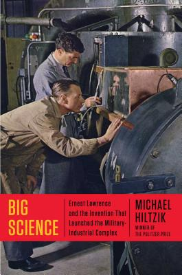 Big Science: Ernest Lawrence and the Invention that Launched the Military-Industrial Complex Cover Image