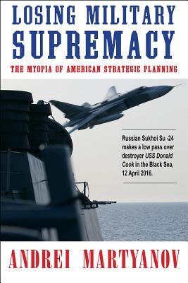 Losing Military Supremacy: The Myopia of American Strategic Planning Cover Image