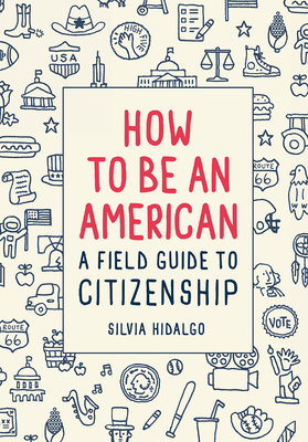 How to Be an American: A Field Guide to Citizenship Cover Image