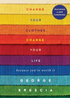 Change Your Clothes, Change Your Life: Because You're Worth It Cover Image
