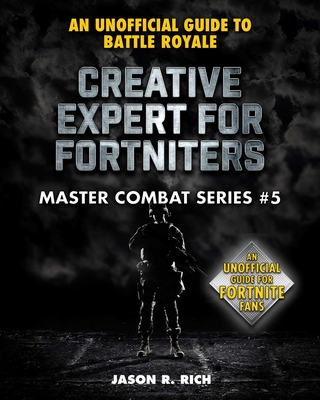Creative Expert for Fortniters: An Unofficial Guide to Battle Royale (Master Combat #5) Cover Image