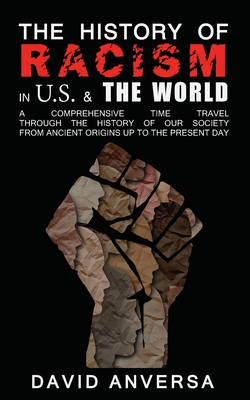 The History of Racism in United States and the World: A comprehensive Time Travel through the History of our society. From ancient origins up to the p (World History) Cover Image