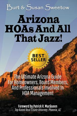 Arizona HOAs and All That Jazz!: The Ultimate Arizona Guide for Homeowners, Board Members, and Professionals Involved in HOA Management Cover Image
