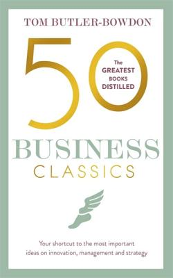 50 Business Classics: Your shortcut to the most important ideas on innovation, management and strategy Cover Image