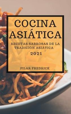 Cocina Asiática 2021 (Asian Recipes 2021 Spanish Edition): Recetas Sabrosas de la Tradición Asiática - Para Principiantes Cover Image