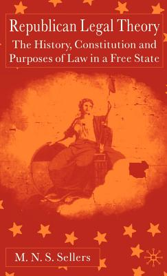 Republican Legal Theory: The History, Constitution and Purposes of Law in a Free State Cover Image