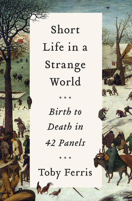 Short Life in a Strange World: Birth to Death in 42 Panels Cover Image