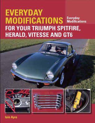 Cover for Everyday Modifications for your Triumph Spitfire, Herald, Vitesse and GT6