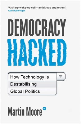Democracy Hacked: How Technology is Destabilising Global Politics Cover Image