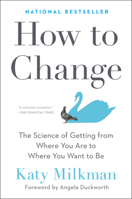 How to Change: The Science of Getting from Where You Are to Where You Want to Be Cover Image