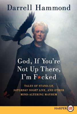 God, If You're Not Up There, I'm F*cked: Tales of Stand-Up, Saturday Night Live, and Other Mind-Altering Mayhem Cover Image