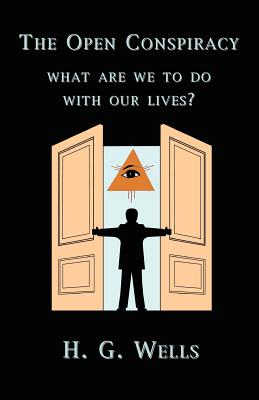 The Open Conspiracy: What Are We To Do With Our Lives? Cover Image