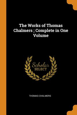 Cover for The Works of Thomas Chalmers; Complete in One Volume