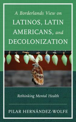 A Borderlands View on Latinos, Latin Americans, and Decolonization: Rethinking Mental Health Cover Image