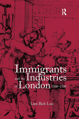 Immigrants and the Industries of London, 1500-1700 Cover Image