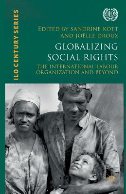 Globalizing Social Rights: The International Labour Organization and Beyond (International Labour Organization (ILO) Century) Cover Image