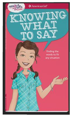 A Smart Girl's Guide: Knowing What to Say: Finding the Words to Fit Any Situation (Smart Girl's Guide To...) Cover Image