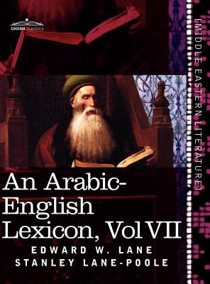 An Arabic-English Lexicon (in Eight Volumes), Vol. VII: Derived from the Best and the Most Copious Eastern Sources Cover Image