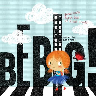 Be Big!: Beatrice's First Day of First Grade Cover Image