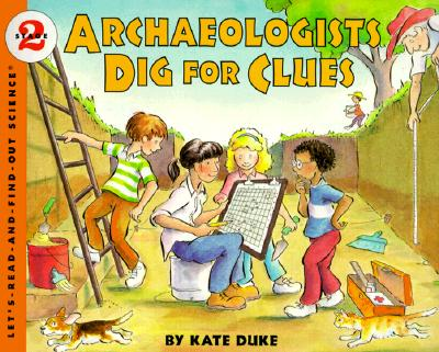 Archaeologists Dig for Clues (Let's-Read-and-Find-Out Science 2) Cover Image