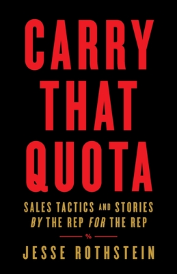 Carry That Quota: Sales Tactics and Stories By the Rep For the Rep Cover Image