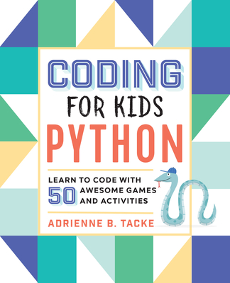 Coding for Kids: Python: Learn to Code with 50 Awesome Games and Activities Cover Image
