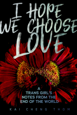 I Hope We Choose Love: A Trans Girl's Notes from the End of the World Cover Image