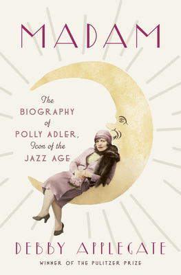 Madam: The Biography of Polly Adler, Icon of the Jazz Age Cover Image
