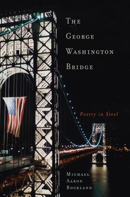 The George Washington Bridge: Poetry in Steel Cover Image