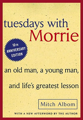 Tuesdays with Morrie: An Old Man, a Young Man, and Life's Greatest Lesson: An Old Man, a Young Man, and Life's Greatest Lesson Cover Image