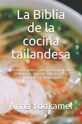 La Biblia de la cocina tailandesa: Fórmulas para cada preocupación. Deliciosas, sin complicaciones, saludables y sostenibles Cover Image