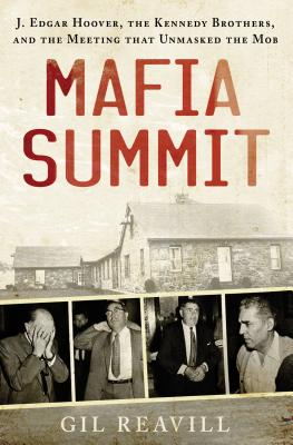 Mafia Summit: J. Edgar Hoover, the Kennedy Brothers, and the Meeting That Unmasked the Mob Cover Image