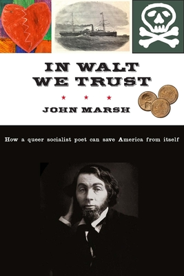 In Walt We Trust: How a Queer Socialist Poet Can Save America from Itself Cover Image