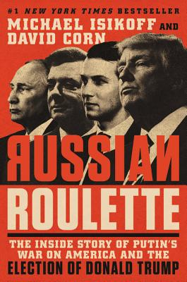 Russian Roulette: The Inside Story of Putin's War on America and the Election of Donald Trump Cover Image
