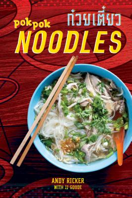 POK POK Noodles: Recipes from Thailand and Beyond [A Cookbook] Cover Image