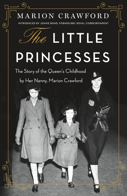 The Little Princesses: The Story of the Queen's Childhood by Her Nanny, Marion Crawford Cover Image