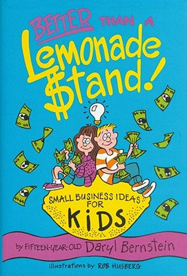 Better Than a Lemonade Stand: Small Business Ideas for Kids Cover Image