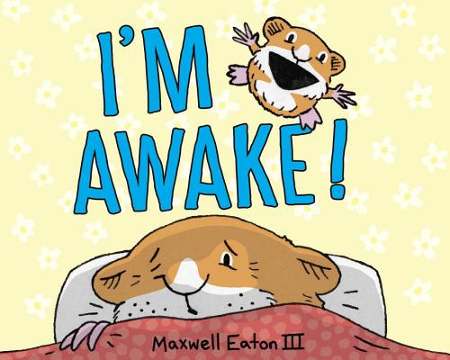 I'm Awake! by Maxwell Eaton III