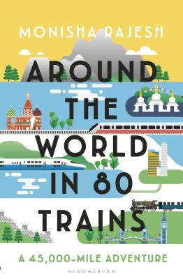Around the World in 80 Trains: A 45,000-Mile Adventure Cover Image
